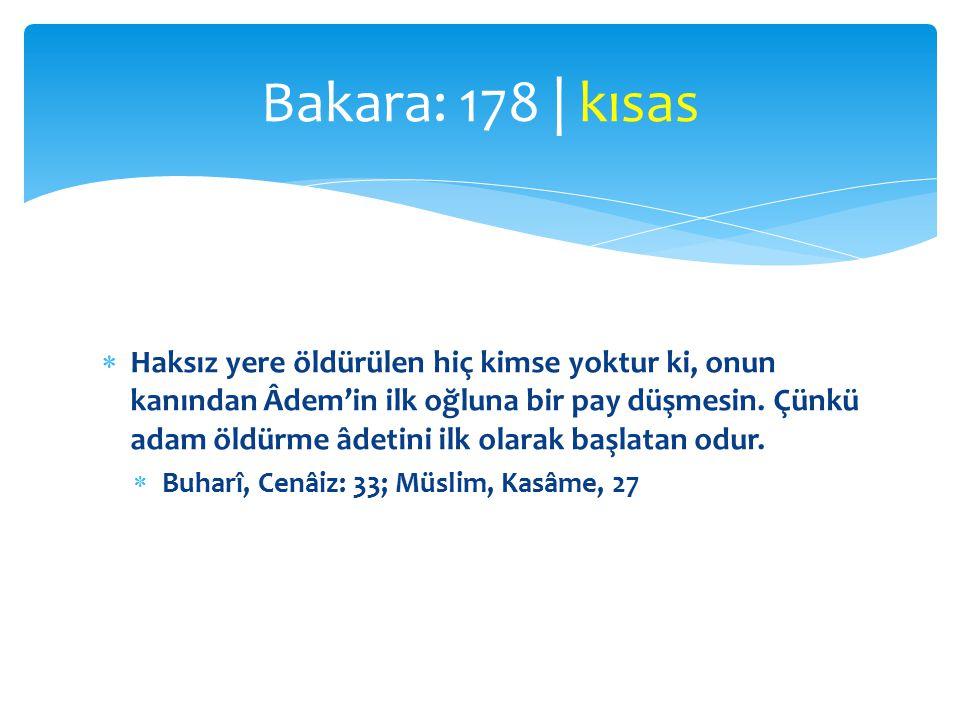  «…ta ki sakınasınız.»  öldürmekten  kısasta haddi aşmaktan Bakara: 179 | kısas