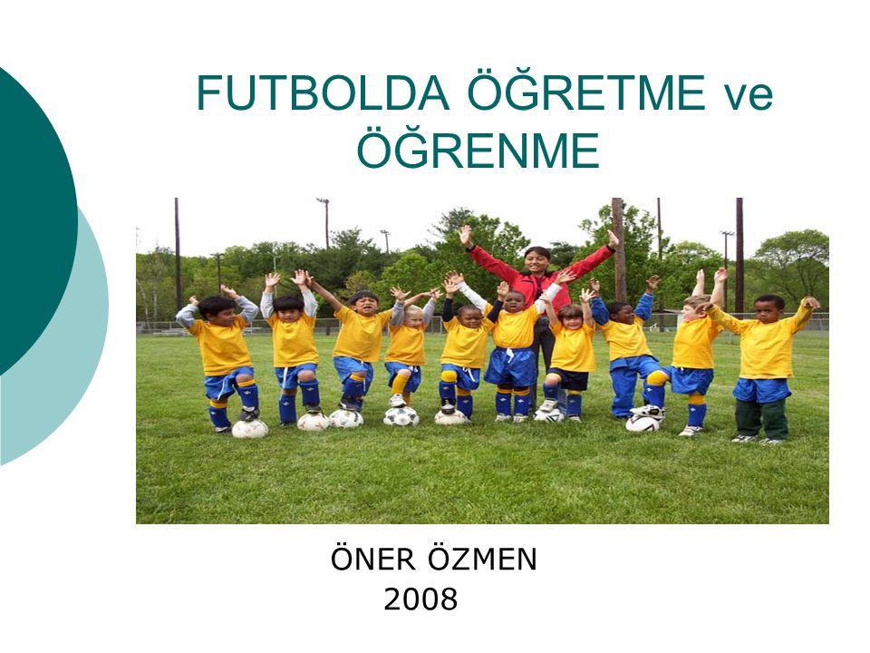 FUTBOLDA ÖĞRETME ve ÖĞRENME ÖNER ÖZMEN 2008