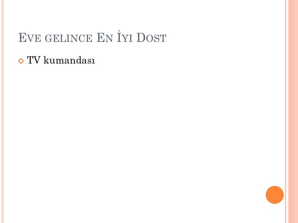 E VE GELINCE E N İ YI D OST TV kumandası