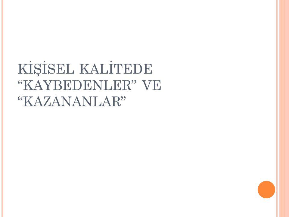 """KİŞİSEL KALİTEDE """"KAYBEDENLER"""" VE """"KAZANANLAR"""""""