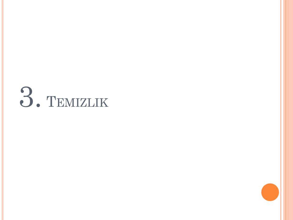 3. T EMIZLIK