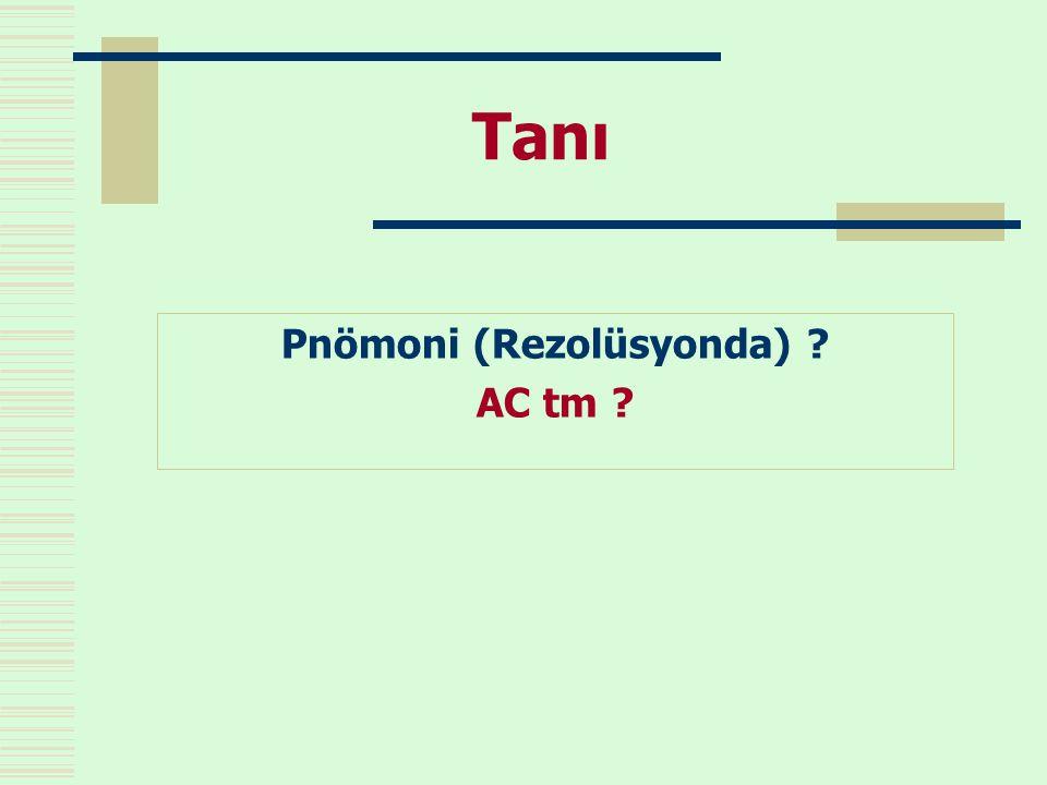 Tanı Pnömoni (Rezolüsyonda) ? AC tm ?