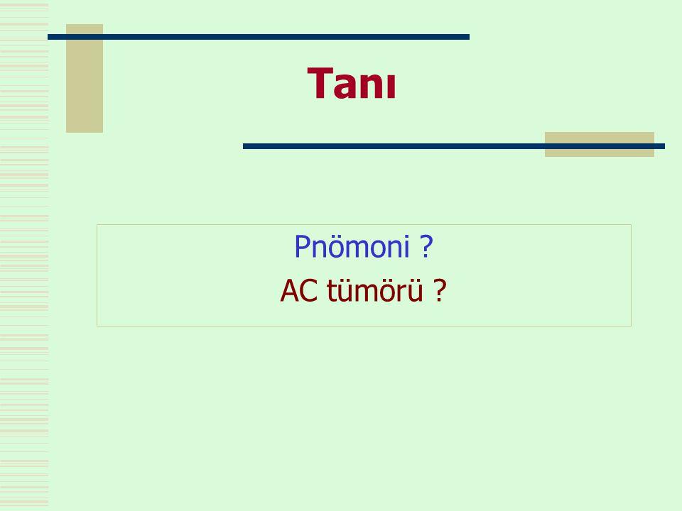 Tanı Pnömoni ? AC tümörü ?