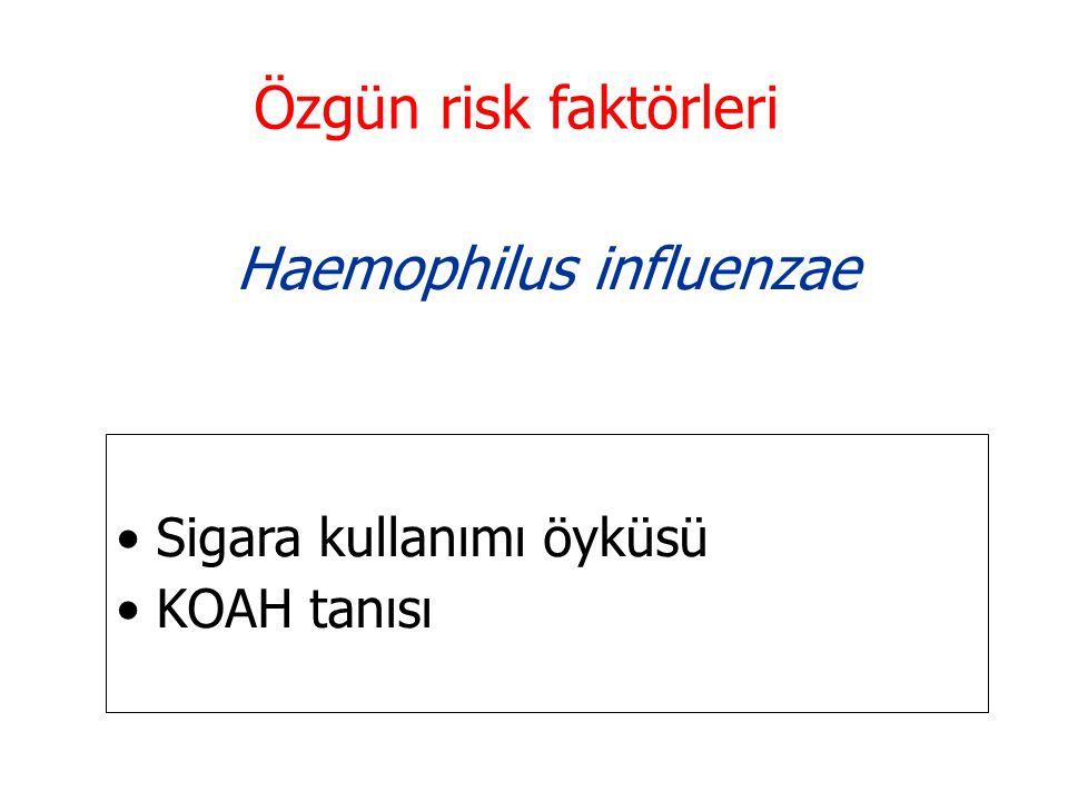 Özgün risk faktörleri Haemophilus influenzae Sigara kullanımı öyküsü KOAH tanısı