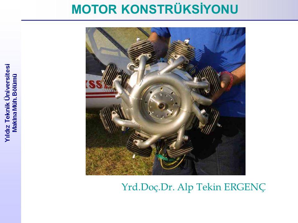 Yıldız Teknik Üniversitesi Makina Müh. Bölümü MOTOR KONSTRÜKSİYONU Yrd.Doç.Dr. Alp Tekin ERGENÇ