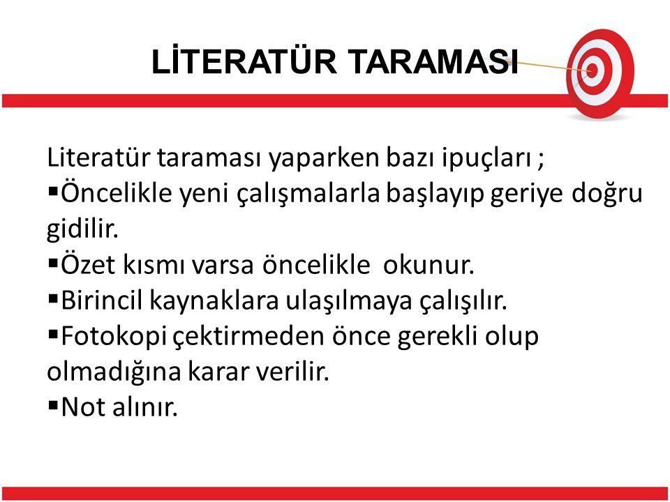 LİTERATÜR TARAMASI Literatür taraması yaparken bazı ipuçları ;  Öncelikle yeni çalışmalarla başlayıp geriye doğru gidilir.