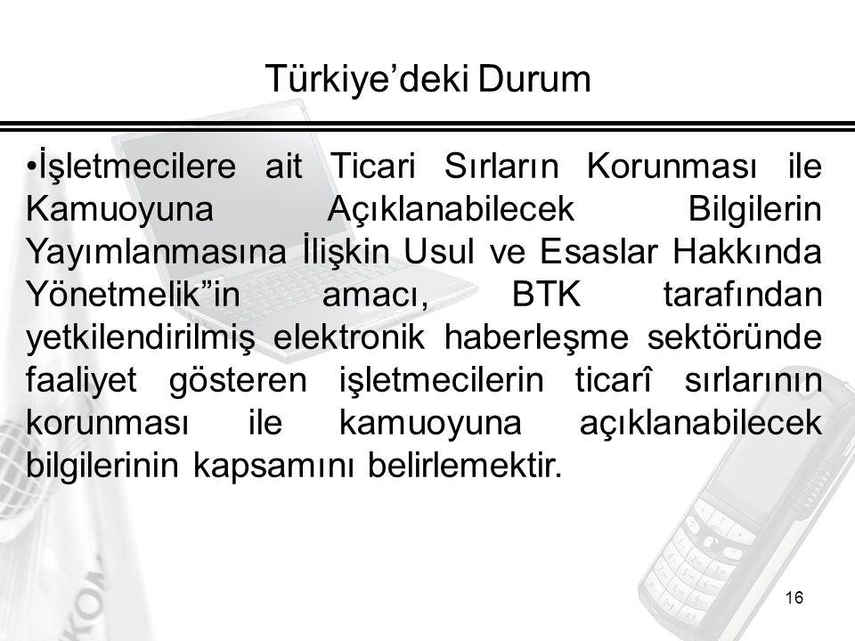 16 Türkiye'deki Durum İşletmecilere ait Ticari Sırların Korunması ile Kamuoyuna Açıklanabilecek Bilgilerin Yayımlanmasına İlişkin Usul ve Esaslar Hakk