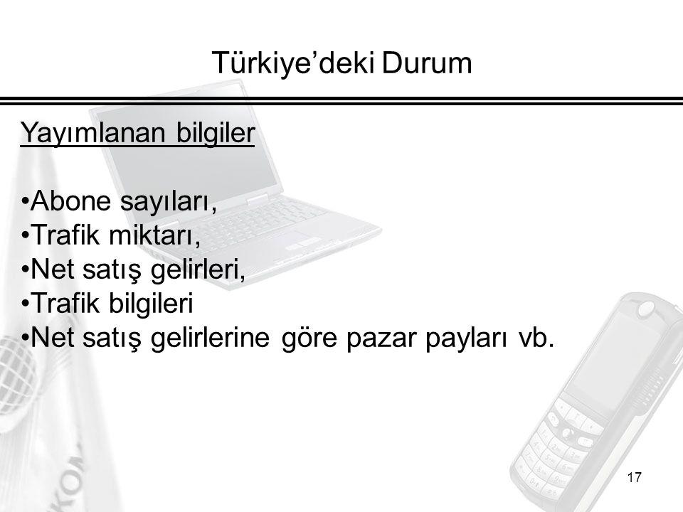 17 Türkiye'deki Durum Yayımlanan bilgiler Abone sayıları, Trafik miktarı, Net satış gelirleri, Trafik bilgileri Net satış gelirlerine göre pazar payla