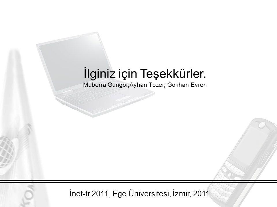 İlginiz için Teşekkürler. Müberra Güngör,Ayhan Tözer, Gökhan Evren İnet-tr 2011, Ege Üniversitesi, İzmir, 2011