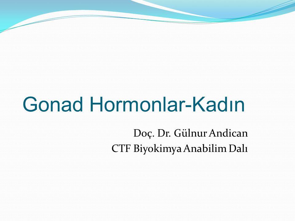 Gonad Hormonlar-Kadın Doç. Dr. Gülnur Andican CTF Biyokimya Anabilim Dalı