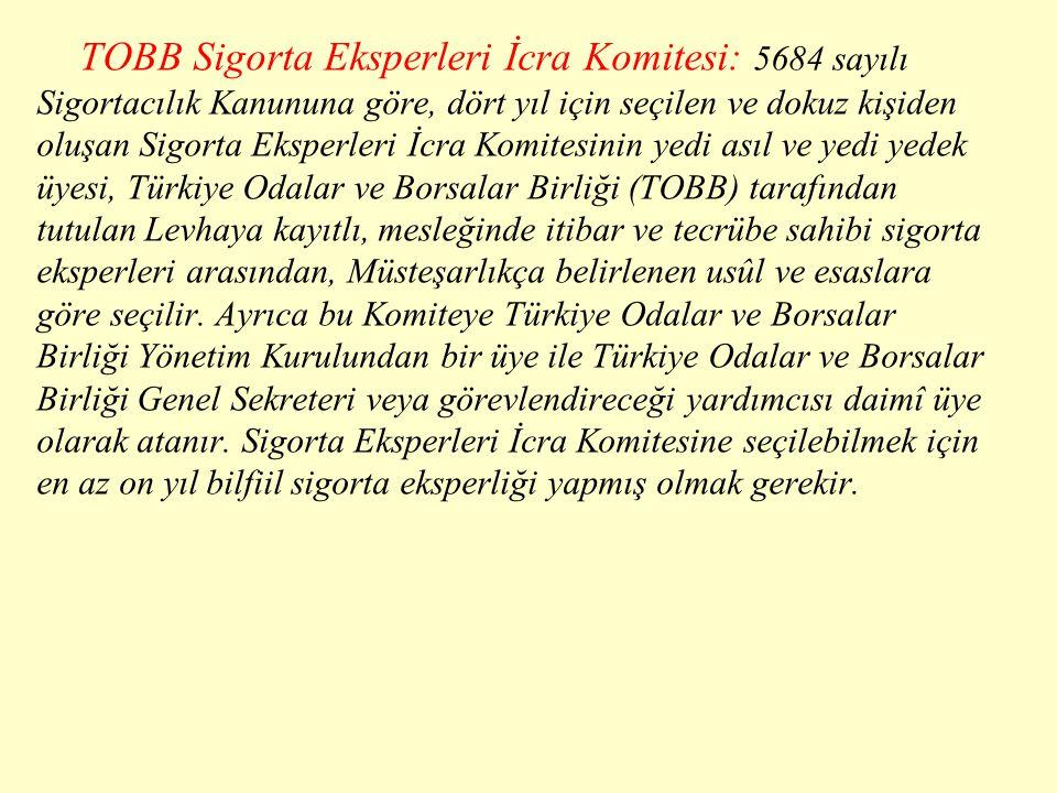 TOBB Sigorta Eksperleri İcra Komitesi: 5684 sayılı Sigortacılık Kanununa göre, dört yıl için seçilen ve dokuz kişiden oluşan Sigorta Eksperleri İcra K