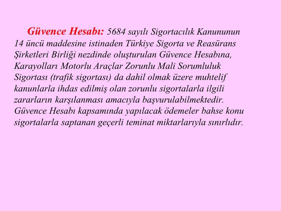 Güvence Hesabı: 5684 sayılı Sigortacılık Kanununun 14 üncü maddesine istinaden Türkiye Sigorta ve Reasürans Şirketleri Birliği nezdinde oluşturulan Gü