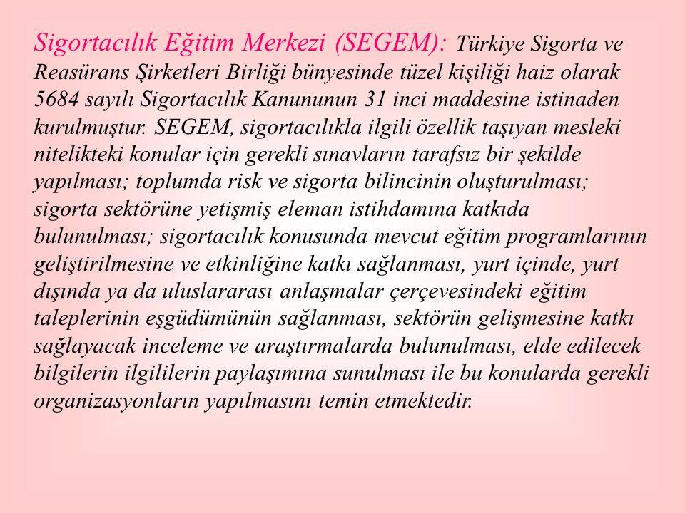 Sigortacılık Eğitim Merkezi (SEGEM): Türkiye Sigorta ve Reasürans Şirketleri Birliği bünyesinde tüzel kişiliği haiz olarak 5684 sayılı Sigortacılık Ka