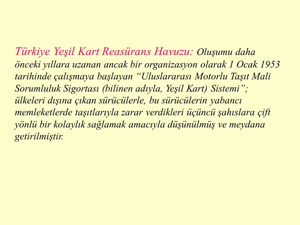 """Türkiye Yeşil Kart Reasürans Havuzu: Oluşumu daha önceki yıllara uzanan ancak bir organizasyon olarak 1 Ocak 1953 tarihinde çalışmaya başlayan """"Ulusla"""