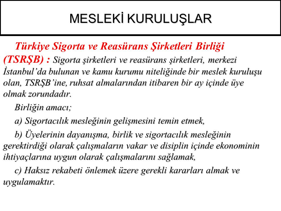 Sigorta şirketleri ve reasürans şirketleri, merkezi İstanbul'da bulunan ve kamu kurumu niteliğinde bir meslek kuruluşu olan, TSRŞB'ine, ruhsat almalar