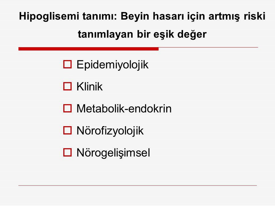 Hipoglisemi tanımı: Beyin hasarı için artmış riski tanımlayan bir eşik değer  Epidemiyolojik  Klinik  Metabolik-endokrin  Nörofizyolojik  Nörogelişimsel