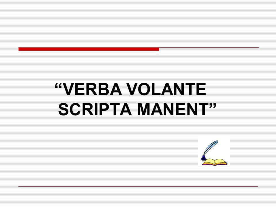 VERBA VOLANTE SCRIPTA MANENT