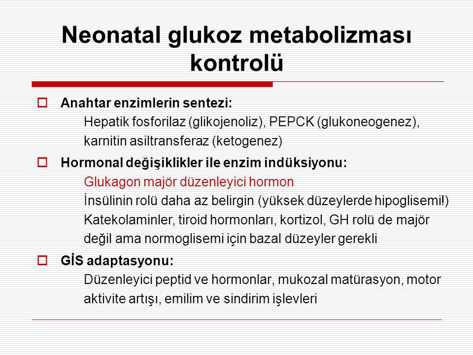 Neonatal hipoglisemide metabolik ve endokrin nedenler  Hiperinsülinizm (konjenital, Beckwith-Wiedemann S.)  Karşıt-düzenleyici hormon eksikliği (hipopitüitarizm, GH eksikliği, adrenal steroid bozuklukları)  Yağ asidi oksidasyon defektleri  Glukoneogenik bozukluklar  Glikojen depo hastalıkları  Diğerleri (galaktozemi, MSUD, propiyonik asidemi)