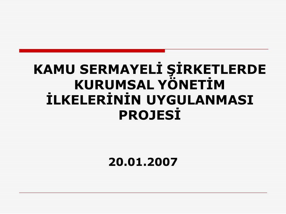 KAMU SERMAYELİ ŞİRKETLERDE KURUMSAL YÖNETİM İLKELERİNİN UYGULANMASI PROJESİ 20.01.2007