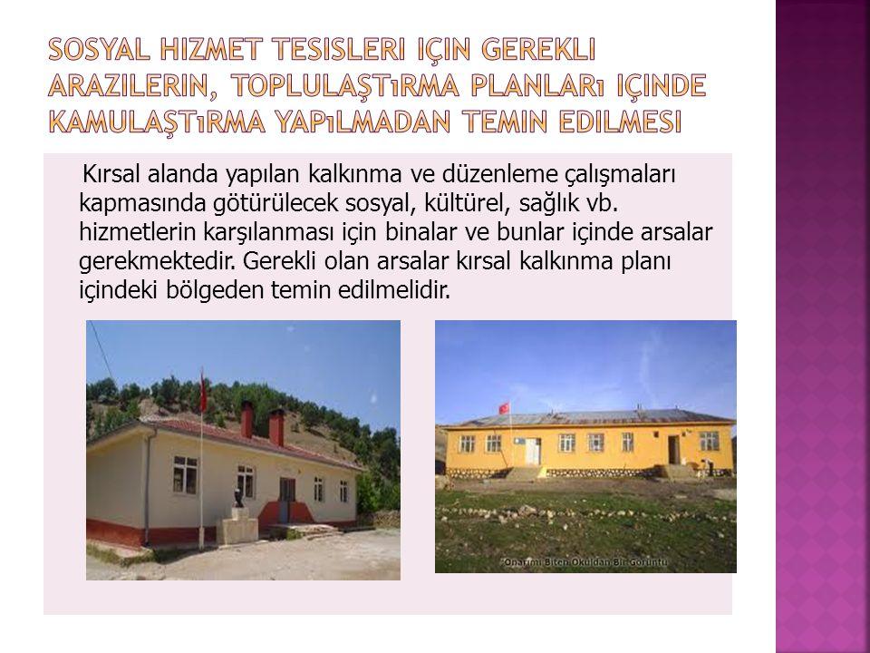 Kırsal alanda yapılan kalkınma ve düzenleme çalışmaları kapmasında götürülecek sosyal, kültürel, sağlık vb. hizmetlerin karşılanması için binalar ve b