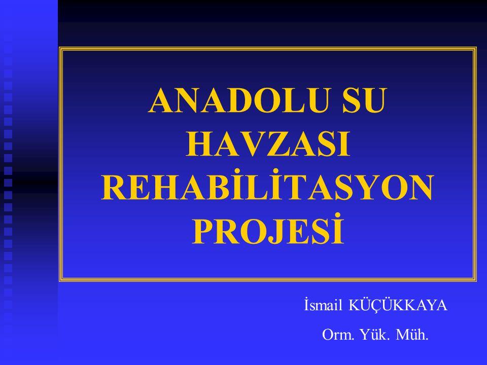 ANADOLU SU HAVZASI REHABİLİTASYON PROJESİ İsmail KÜÇÜKKAYA Orm. Yük. Müh.
