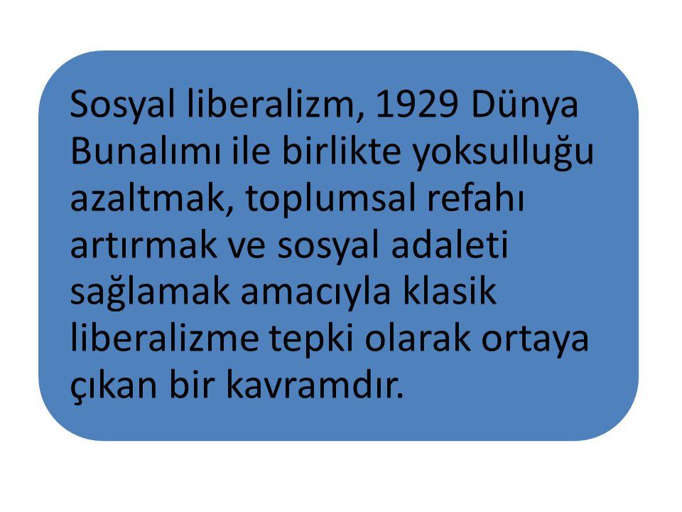Sosyal liberalizm, 1929 Dünya Bunalımı ile birlikte yoksulluğu azaltmak, toplumsal refahı artırmak ve sosyal adaleti sağlamak amacıyla klasik liberali