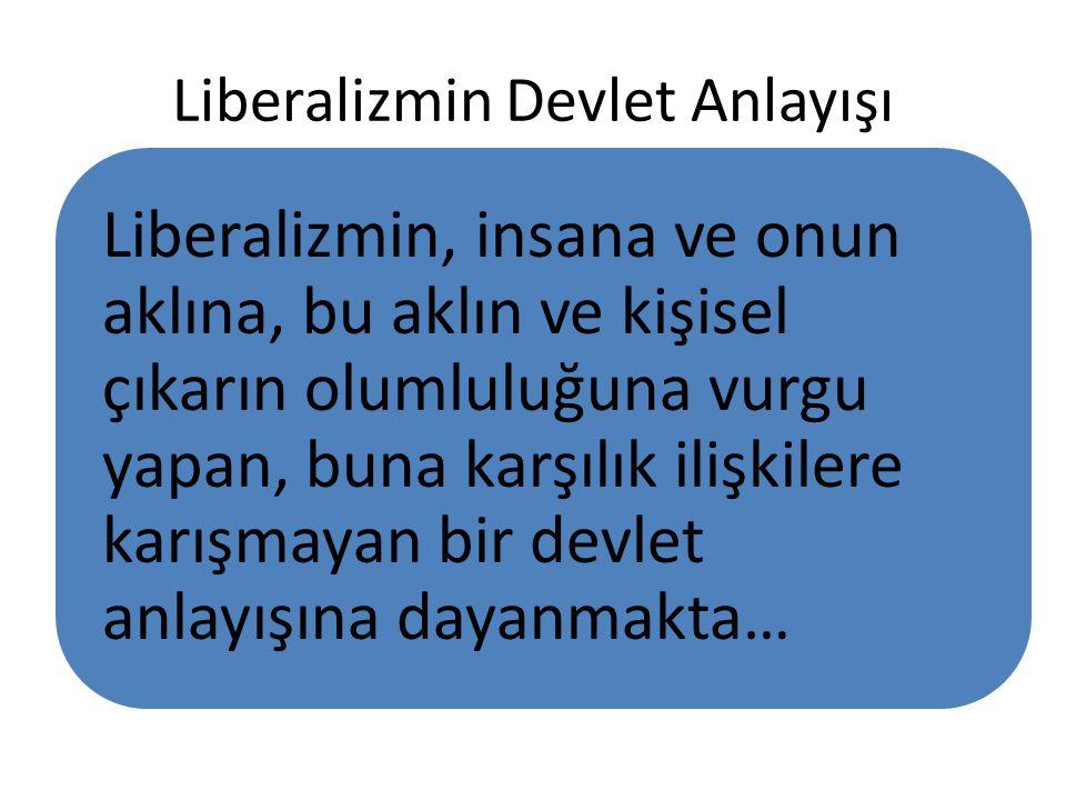 Liberalizmin Devlet Anlayışı Liberalizmin, insana ve onun aklına, bu aklın ve kişisel çıkarın olumluluğuna vurgu yapan, buna karşılık ilişkilere karış