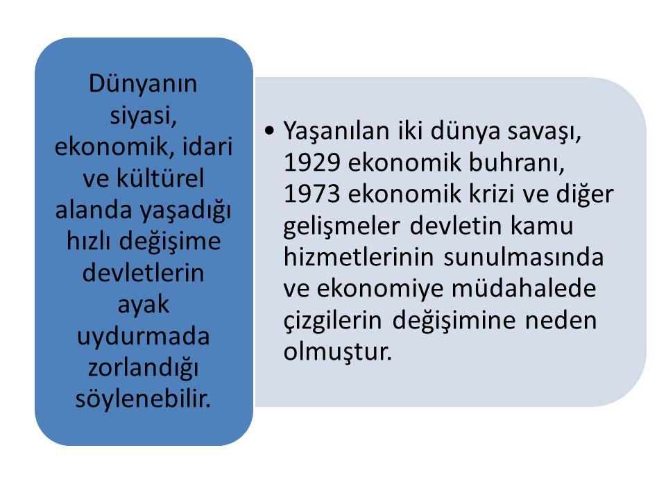 Yaşanılan iki dünya savaşı, 1929 ekonomik buhranı, 1973 ekonomik krizi ve diğer gelişmeler devletin kamu hizmetlerinin sunulmasında ve ekonomiye müdah