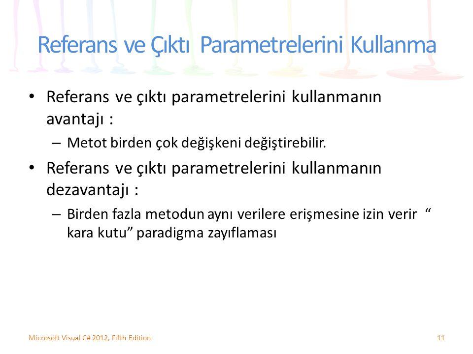 Referans ve Çıktı Parametrelerini Kullanma Referans ve çıktı parametrelerini kullanmanın avantajı : – Metot birden çok değişkeni değiştirebilir. Refer