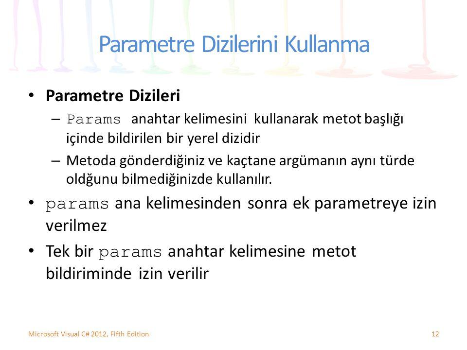 Parametre Dizilerini Kullanma Parametre Dizileri – Params anahtar kelimesini kullanarak metot başlığı içinde bildirilen bir yerel dizidir – Metoda gön