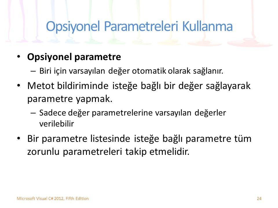 Opsiyonel Parametreleri Kullanma Opsiyonel parametre – Biri için varsayılan değer otomatik olarak sağlanır. Metot bildiriminde isteğe bağlı bir değer
