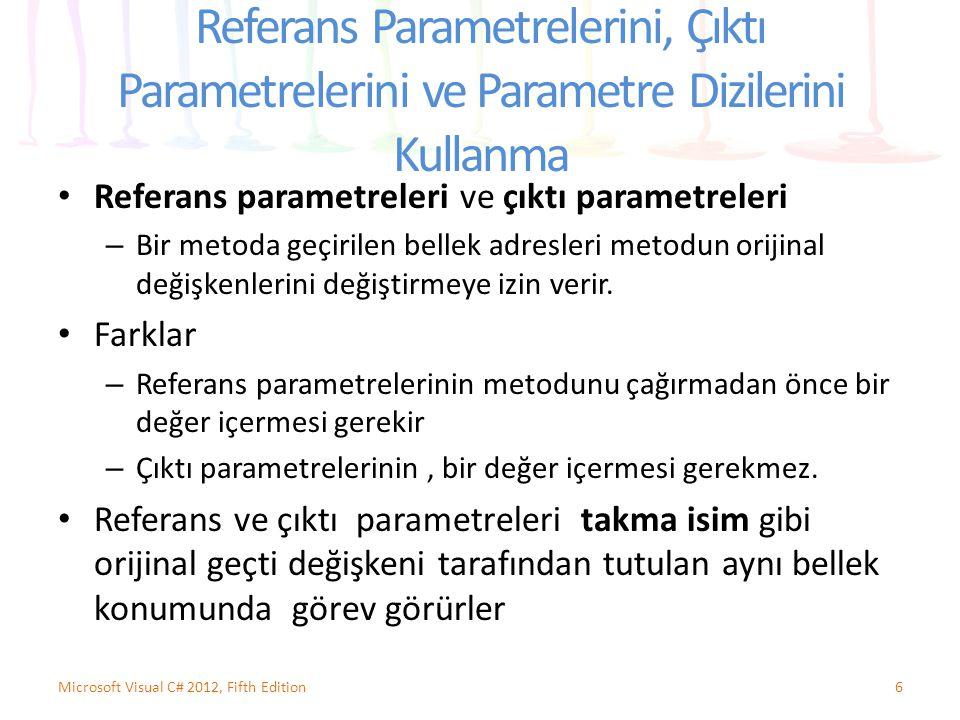 Referans Parametrelerini, Çıktı Parametrelerini ve Parametre Dizilerini Kullanma Referans parametreleri ve çıktı parametreleri – Bir metoda geçirilen bellek adresleri metodun orijinal değişkenlerini değiştirmeye izin verir.