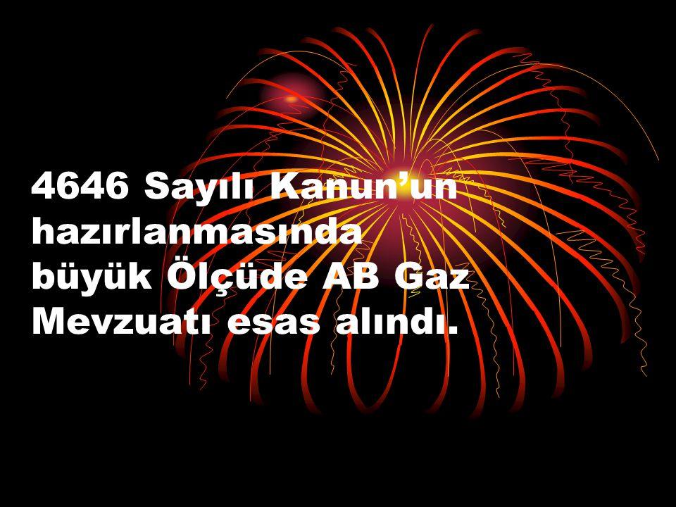 4646 Sayılı Kanun'un hazırlanmasında büyük Ölçüde AB Gaz Mevzuatı esas alındı.