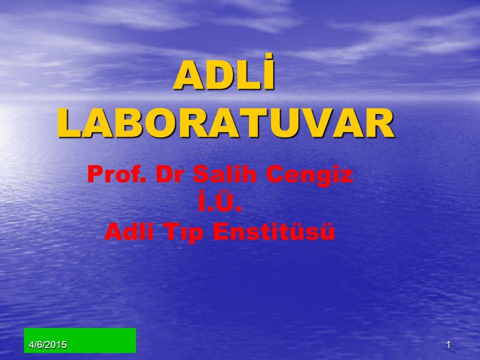 ADLİ LABORATUVAR Prof. Dr Salih Cengiz İ.Ü. Adli Tıp Enstitüsü 4/6/20151