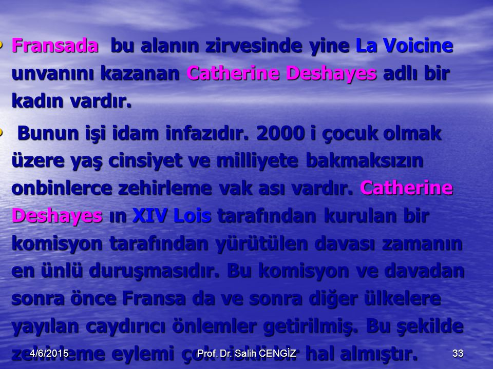 Fransada bu alanın zirvesinde yine La Voicine unvanını kazanan Catherine Deshayes adlı bir kadın vardır. Fransada bu alanın zirvesinde yine La Voicine