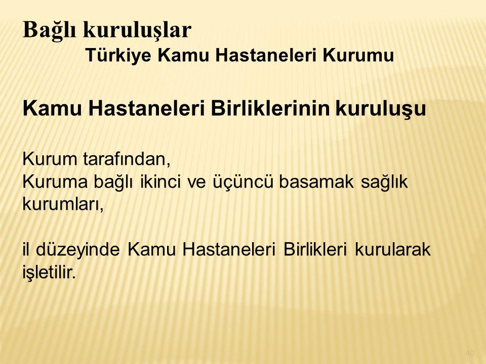 Bağlı kuruluşlar Türkiye Kamu Hastaneleri Kurumu Kamu Hastaneleri Birliklerinin kuruluşu Kurum tarafından, Kuruma bağlı ikinci ve üçüncü basamak sağlı
