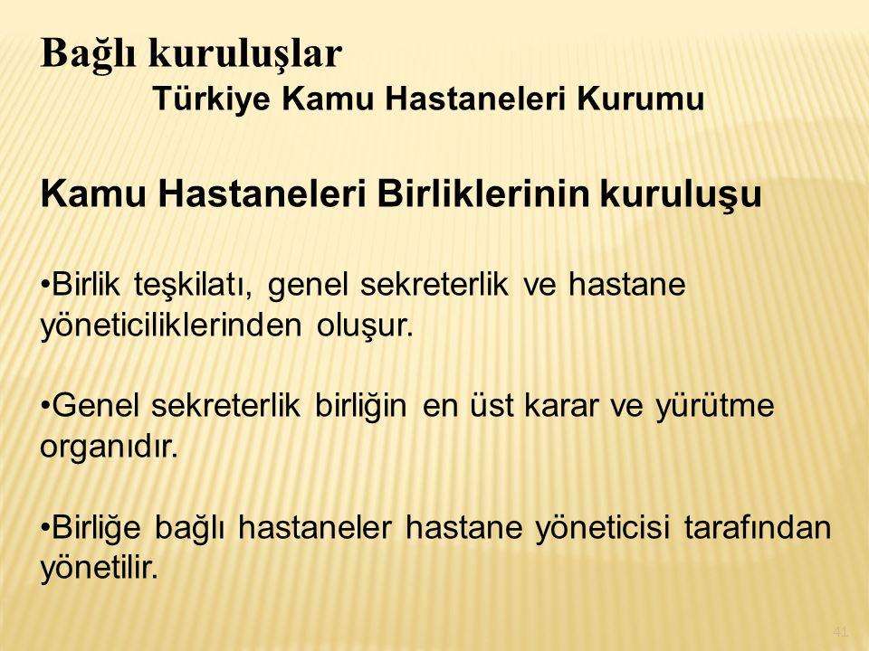 Bağlı kuruluşlar Türkiye Kamu Hastaneleri Kurumu Kamu Hastaneleri Birliklerinin kuruluşu Birlik teşkilatı, genel sekreterlik ve hastane yöneticiliklerinden oluşur.