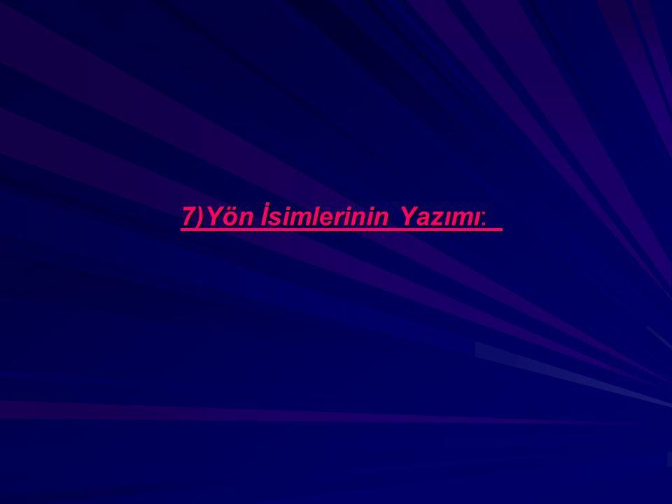7)Yön İsimlerinin Yazımı: 7)Yön İsimlerinin Yazımı:
