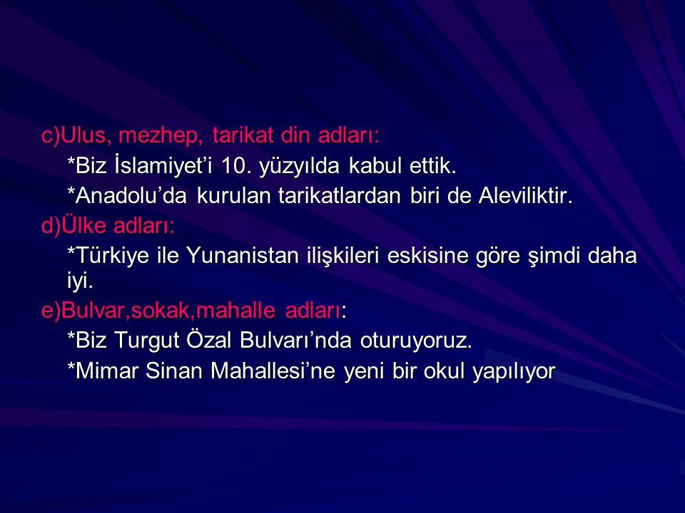 c)Ulus, mezhep, tarikat din adları: *Biz İslamiyet'i 10. yüzyılda kabul ettik. *Biz İslamiyet'i 10. yüzyılda kabul ettik. *Anadolu'da kurulan tarikatl