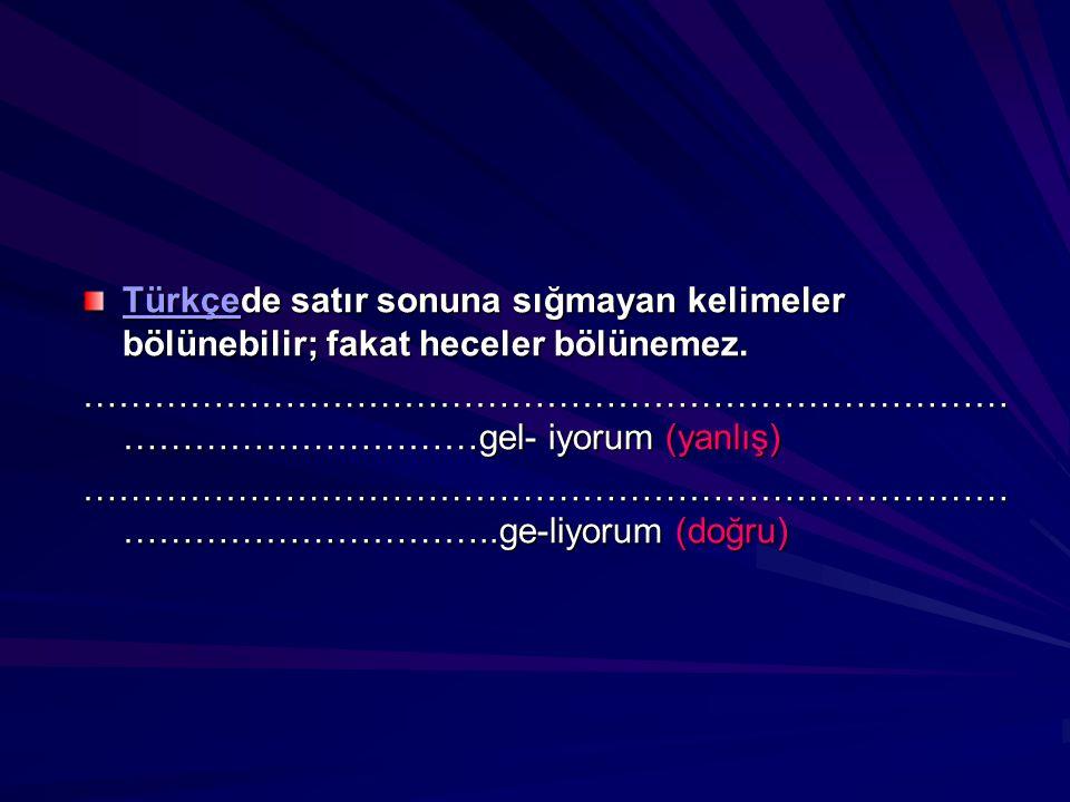 TürkçeTürkçede satır sonuna sığmayan kelimeler bölünebilir; fakat heceler bölünemez. Türkçe …………………………………………………………………… …………………………gel- iyorum (yanlış)