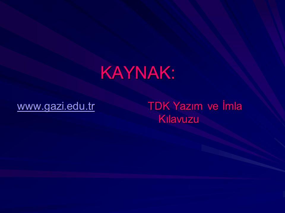 KAYNAK: www.gazi.edu.tr TDK Yazım ve İmla Kılavuzu