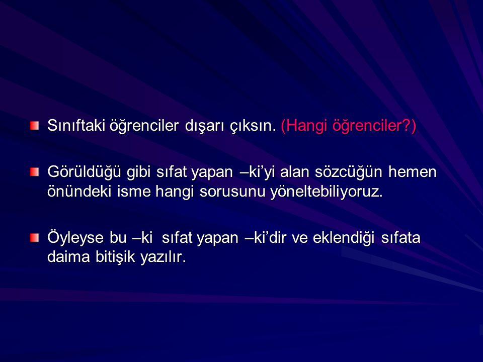 mı, mi, mu, mü soru edatı eklendiği sözcükten her zaman ayrı yazılır, kendinden sonra gelen ekler soru edatına bitişik yazılır: soru edatı edatsoru edatı edat *Yarim İstanbul'u mesken mi tuttun.