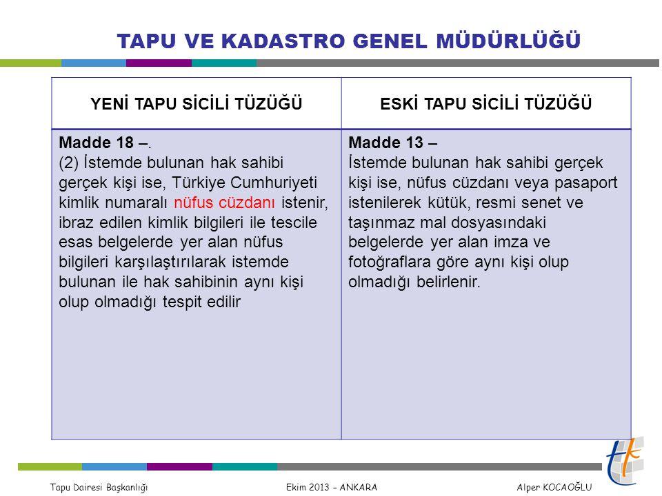 Tapu Dairesi Başkanlığı Ekim 2013 – ANKARA Alper KOCAOĞLU TAPU VE KADASTRO GENEL MÜDÜRLÜĞÜ YENİ TAPU SİCİLİ TÜZÜĞÜESKİ TAPU SİCİLİ TÜZÜĞÜ Sicil Bölgeleri Madde 6 – (1) Her ilçenin idarî sınırları bir tapu sicili bölgesidir.