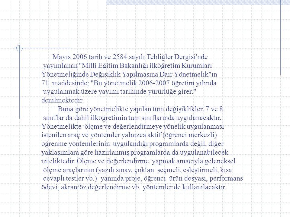 Mayıs 2006 tarih ve 2584 sayılı Tebliğler Dergisi nde yayımlanan Milli Eğitim Bakanlığı ilköğretim Kurumları Yönetmeliğinde Değişiklik Yapılmasına Dair Yönetmelik in 71.