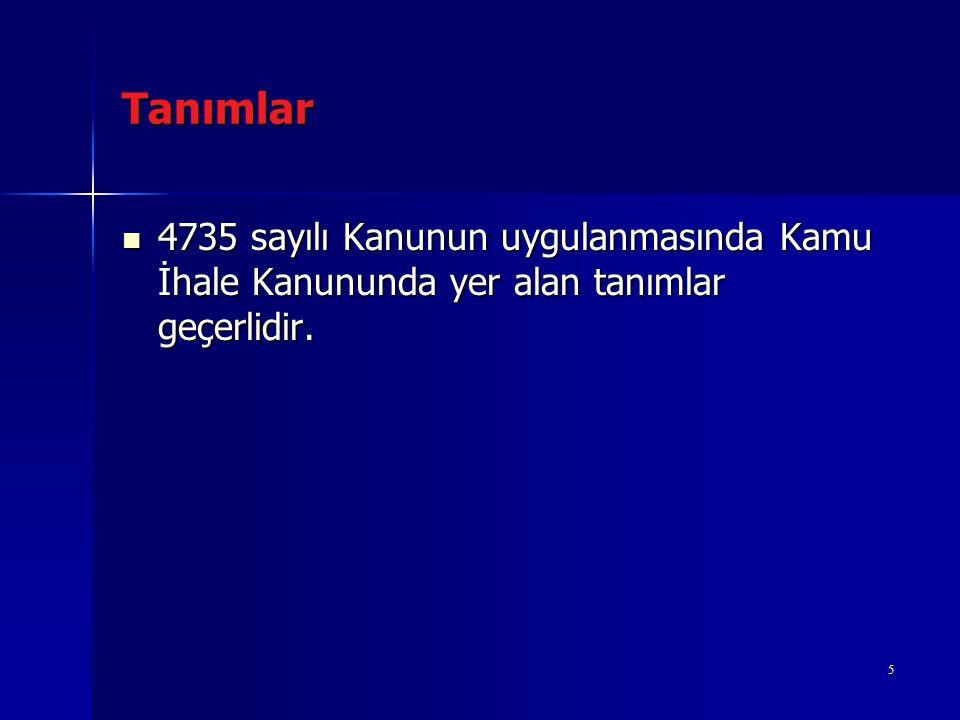 Tanımlar 4735 sayılı Kanunun uygulanmasında Kamu İhale Kanununda yer alan tanımlar geçerlidir. 4735 sayılı Kanunun uygulanmasında Kamu İhale Kanununda