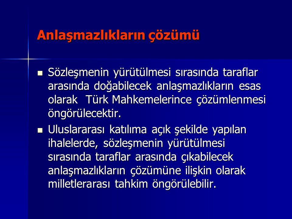 Anlaşmazlıkların çözümü Sözleşmenin yürütülmesi sırasında taraflar arasında doğabilecek anlaşmazlıkların esas olarak Türk Mahkemelerince çözümlenmesi