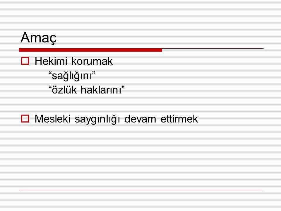 Yasal Dayanak  Uluslararası belgeler  Tababet Şuabatı Sanatlarının Tarzı İcrasına Dair Kanun  Tıbbi Deontoloji Tüzüğü  Türk Tabipleri Birliği Hekimlik Meslek Etiği Kuralları  Hasta Hakları Yönetmeliği  Türk Ceza Kanunu