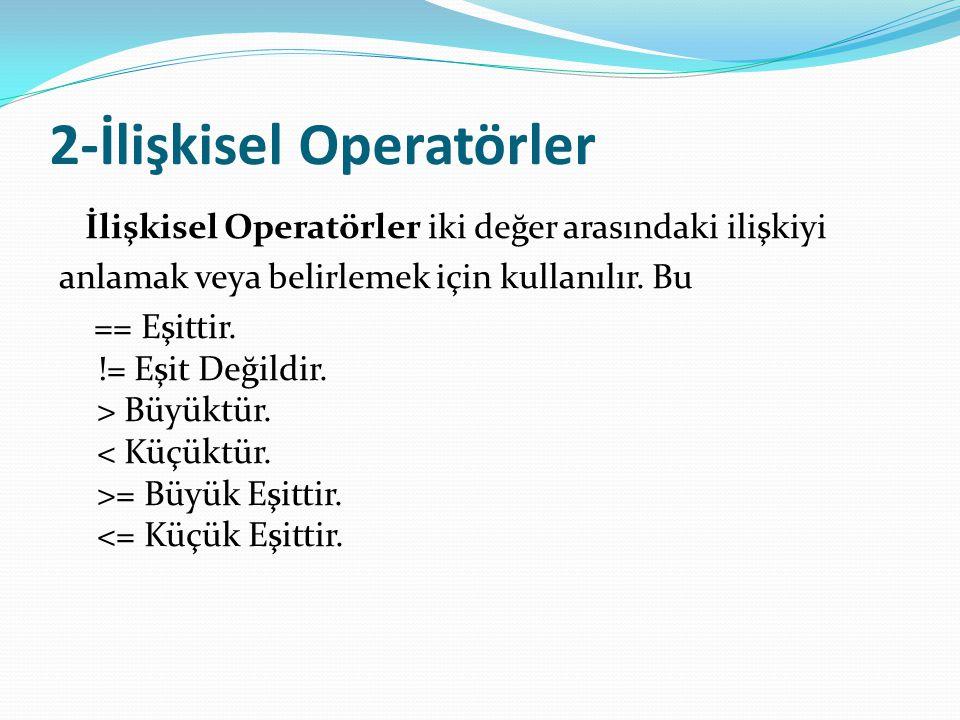 3-Mantıksal Operatörler &(Ve) operatörü her iki operandın değerlerini alır ve her iki operandda doğru olmadığı sürece yalnış sonucunu üretir.