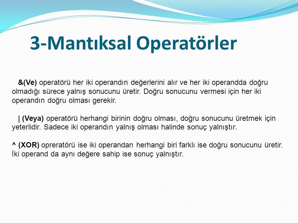 3-Mantıksal Operatörler && (Kosullu Ve) ve || (Kosullu Veya) operatörlerinin normal & ve | operatörlerinden tek farkı normal operatörlerin her iki operandı da önermeye dahil etmesiyken, koşullu operatörlerin sadece gerektiğinde ikinci operanda bakmasıdır.