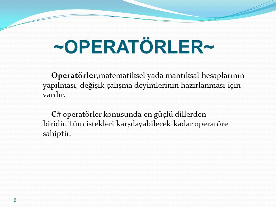 9 ~OPERATÖRLER~ C# içerisinde Operatörler 3 grup altında incelenebilir.